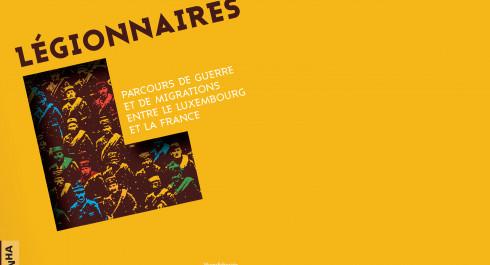 LEGIONNAIRES – Parcours de guerre et de migrations entre le Luxembourg et la France